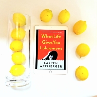 When Life Gives You Lululemons by Lauren Weisberger @lweisberger @simonschuster #whenlifegivesyoulululemons #bookreview #tarheelreader