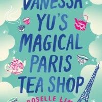 Vanessa Yu's Magical Paris Tea Shop by Roselle Lim #bookreview #tarheelreader #thrvanessayus @rosellewriter @berkleypub #vanessayusmagicalparisteashop #blogtour